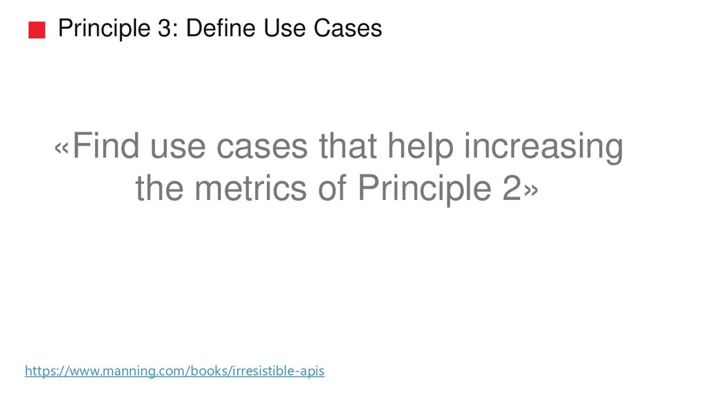 Principle 3: Define Use Cases «Find use cases t...