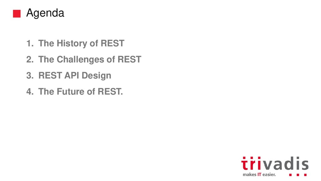 Agenda 1. The History of REST 2. The Challenges...
