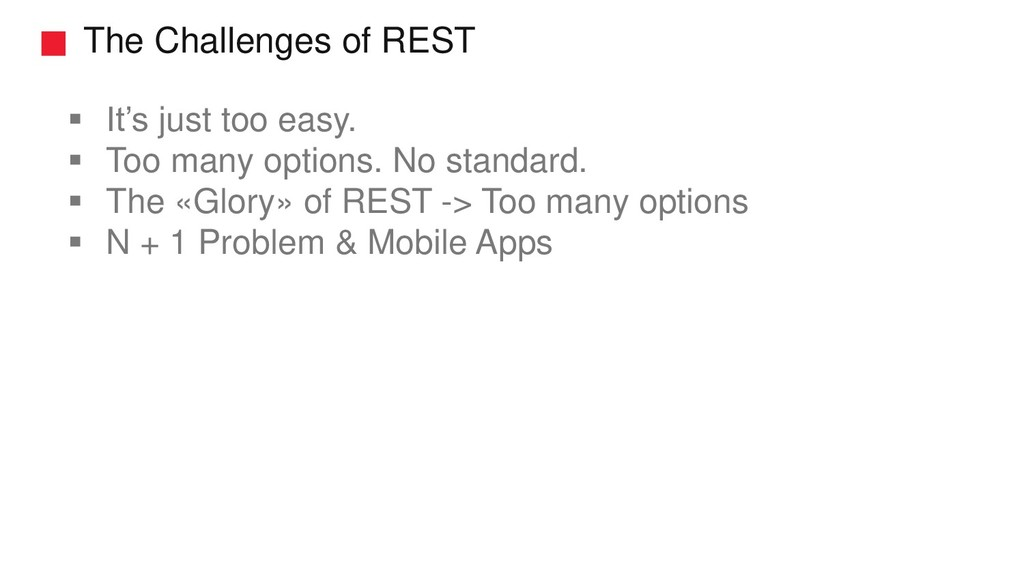The Challenges of REST ▪ It's just too easy. ▪ ...