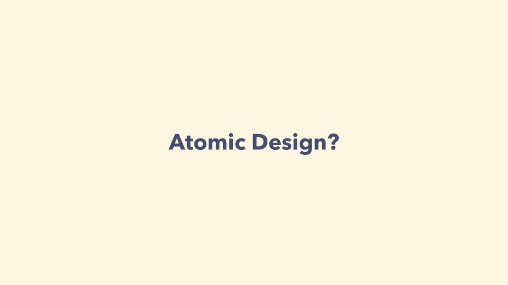 Atomic Design?