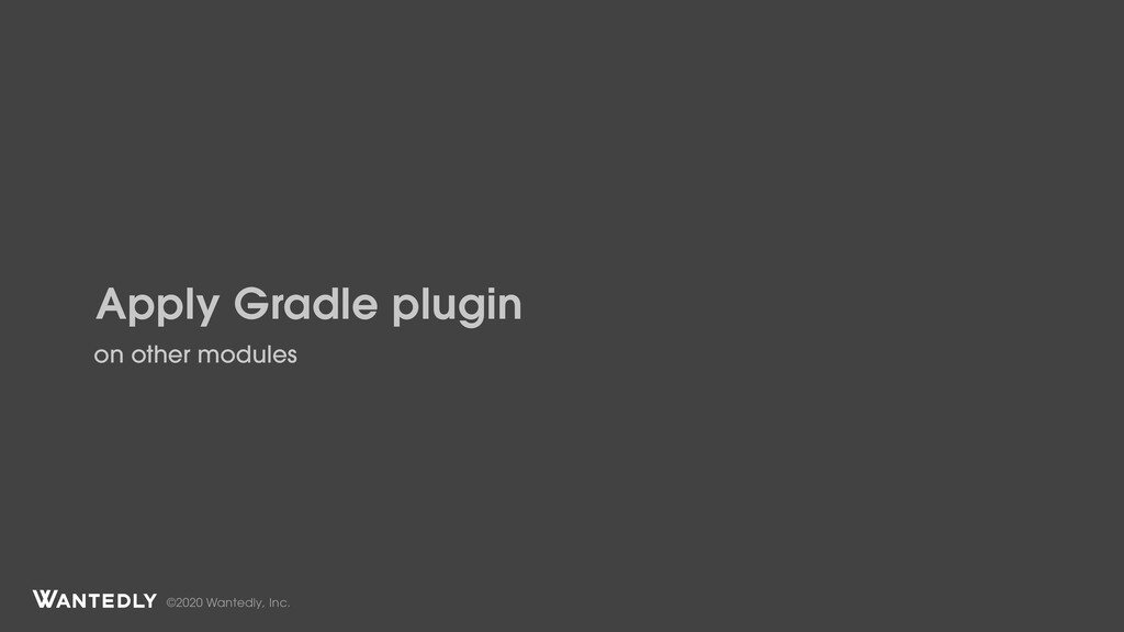 ©2020 Wantedly, Inc. Apply Gradle plugin on oth...