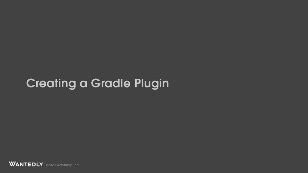 ©2020 Wantedly, Inc. Creating a Gradle Plugin