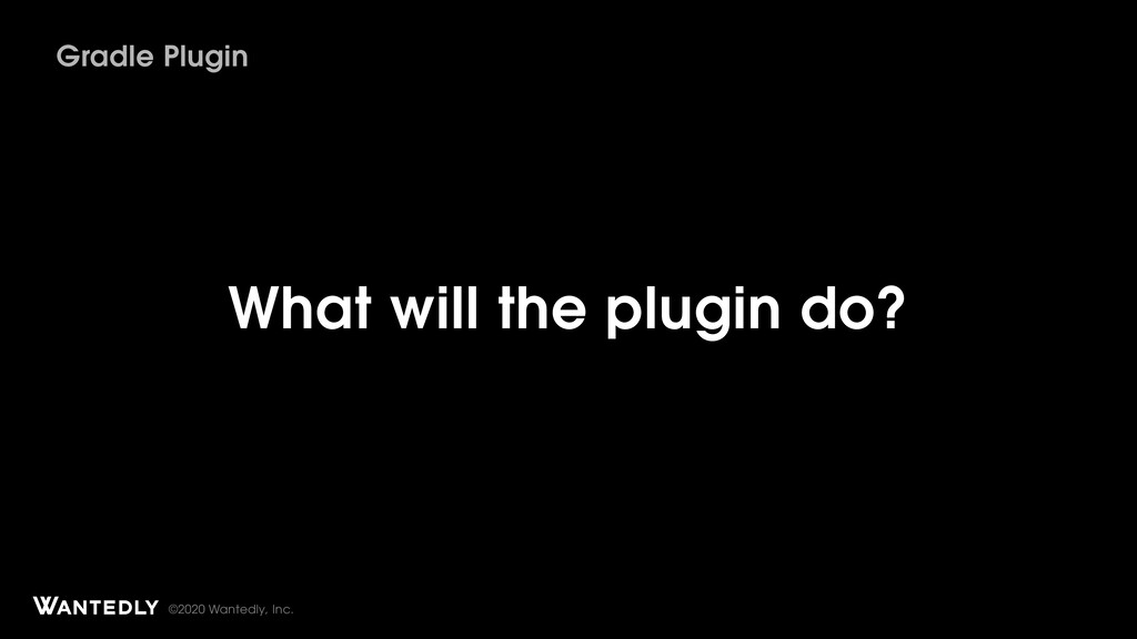 ©2020 Wantedly, Inc. What will the plugin do? G...