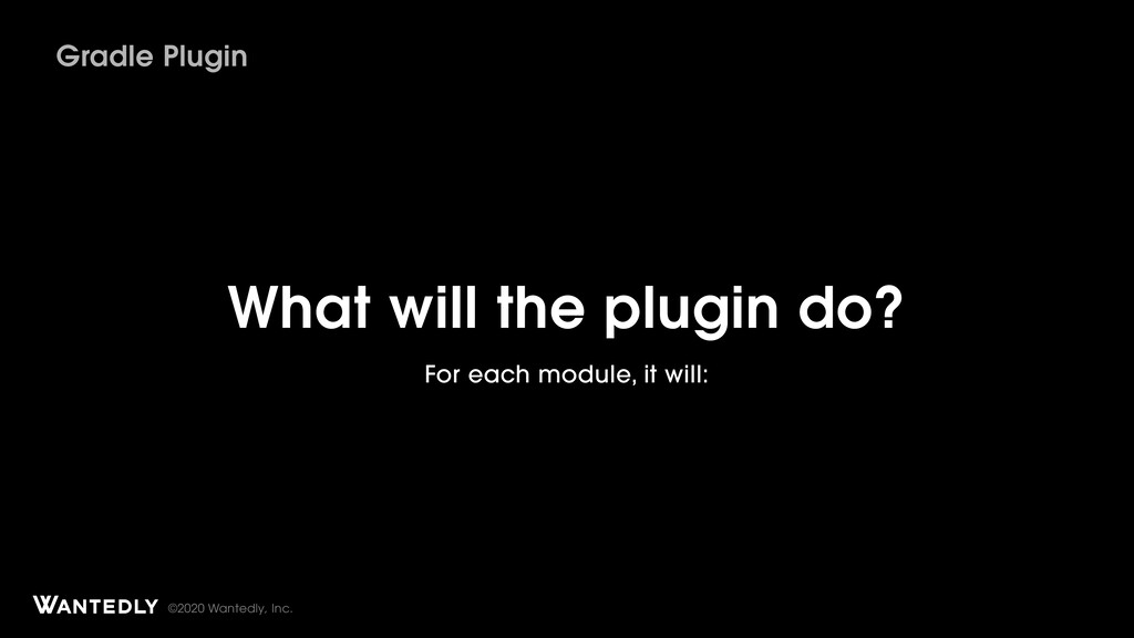 ©2020 Wantedly, Inc. What will the plugin do? F...