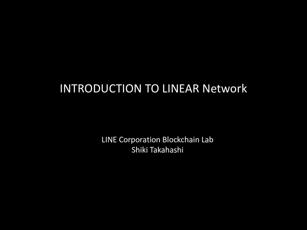 INTRODUCTION TO LINEAR Network LINE Corporation...