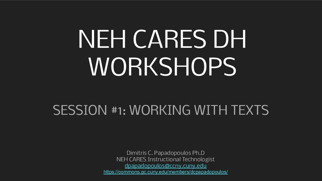 NEH CARES DH WORKSHOPS SESSION #1: WORKING WITH...