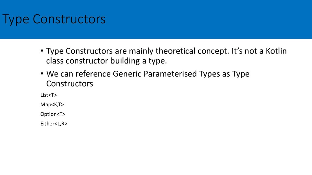 Type Constructors • Type Constructors are mainl...