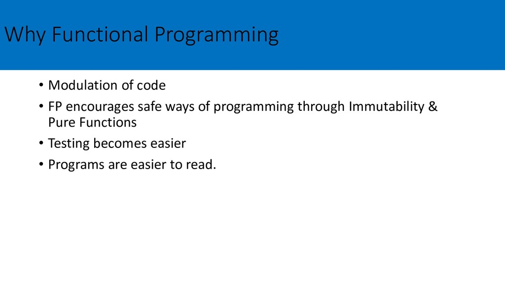 Why Functional Programming • Modulation of code...