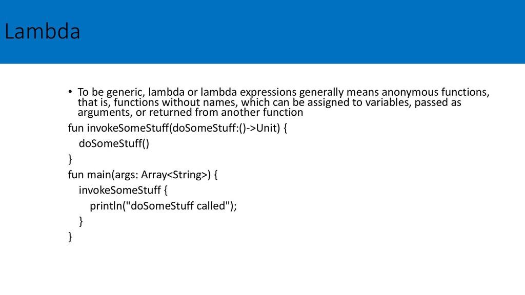 Lambda • To be generic, lambda or lambda expres...