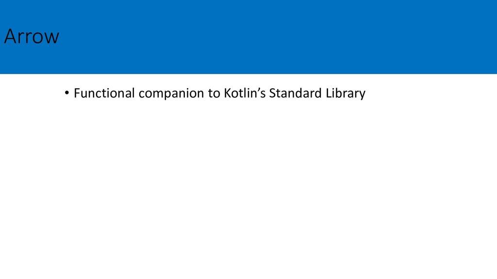 Arrow • Functional companion to Kotlin's Standa...