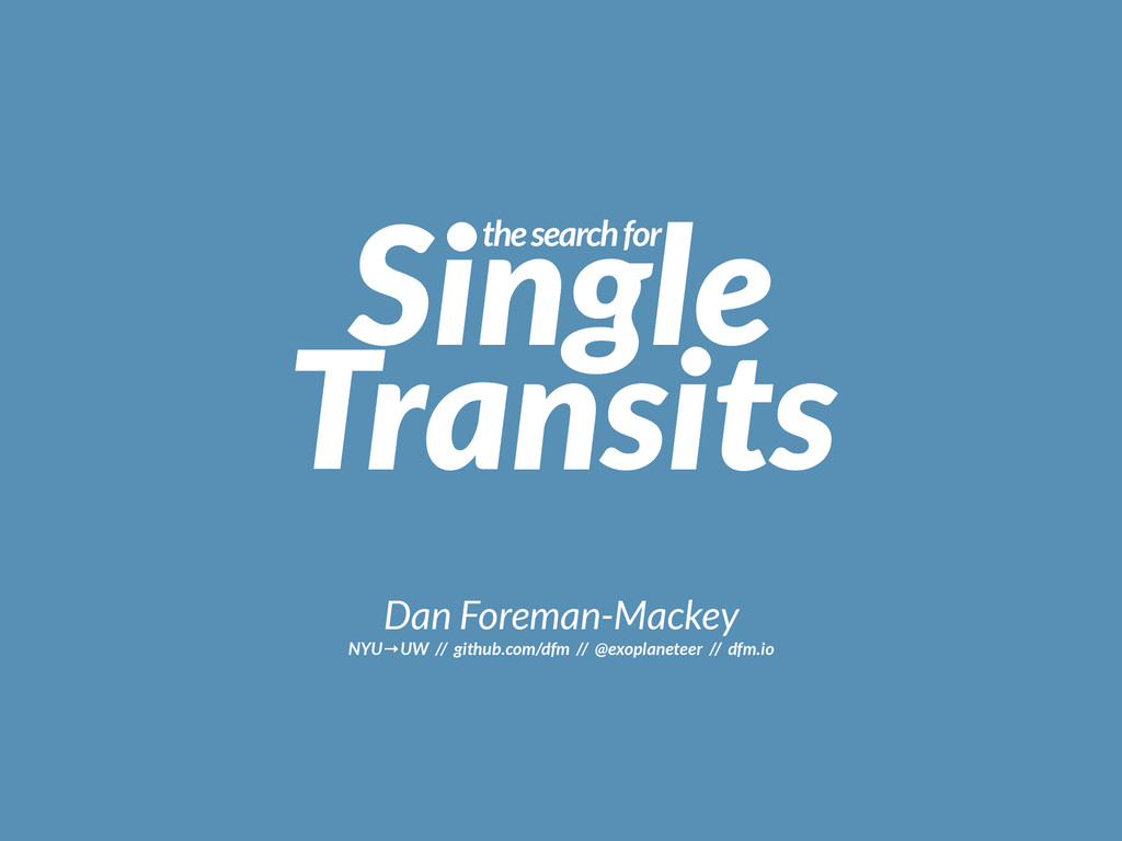 Single the search for Transits Dan Foreman-Mack...