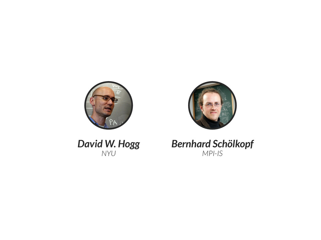 David W. Hogg NYU Bernhard Schölkopf MPI-IS