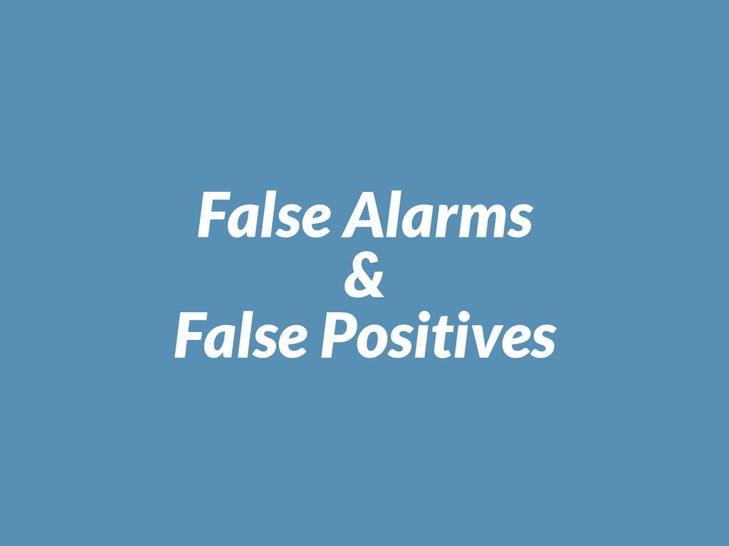 False Alarms & False Positives