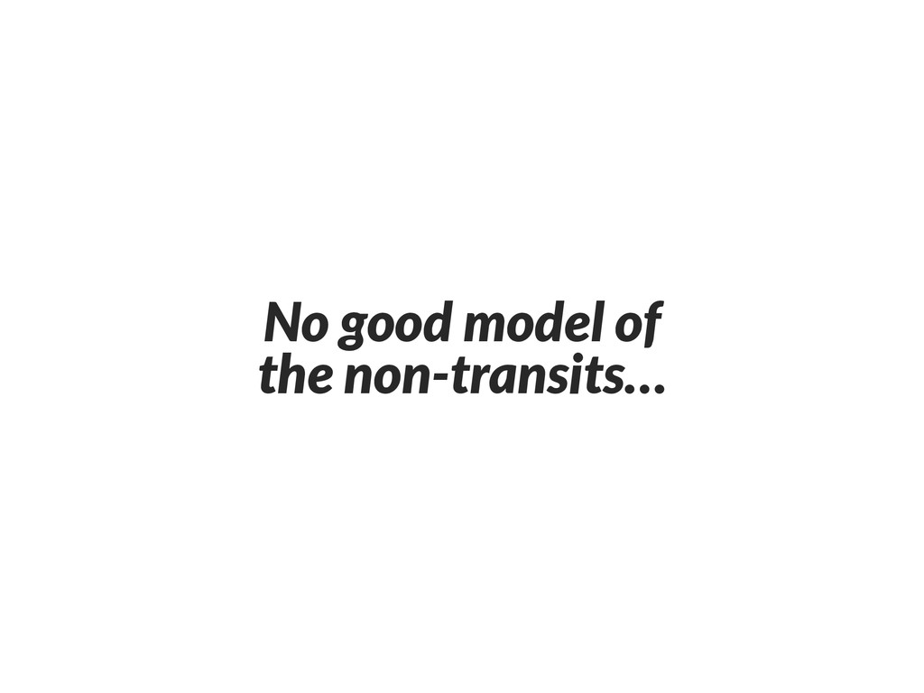 No good model of the non-transits…
