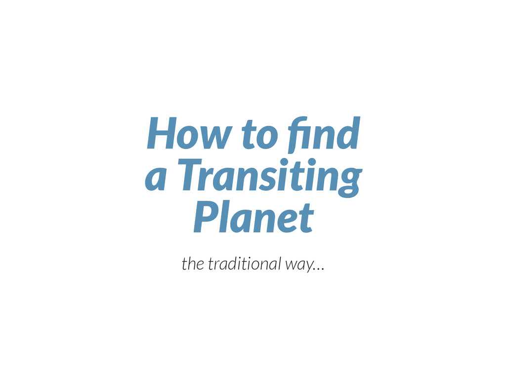 How to find a Transiting Planet the traditional ...