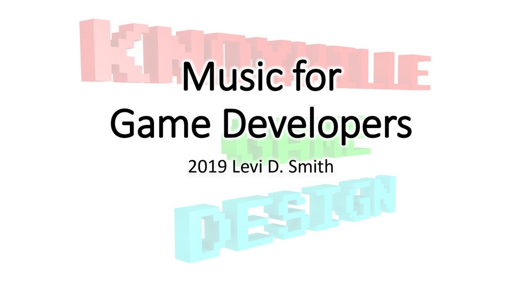 Music for Game Developers 2019 Levi D. Smith