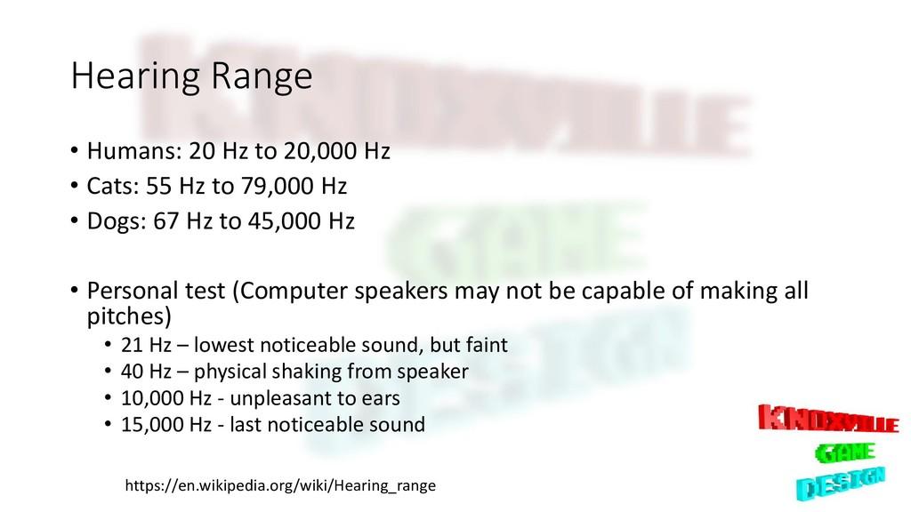 Hearing Range • Humans: 20 Hz to 20,000 Hz • Ca...
