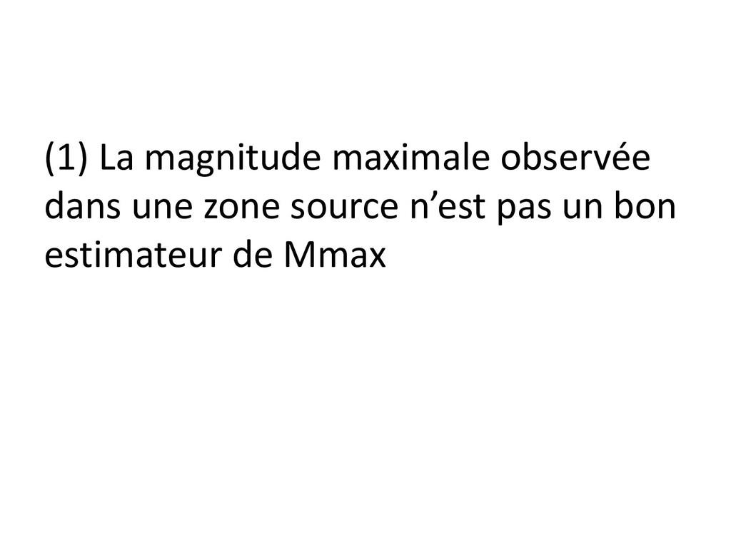 (1) La magnitude maximale observée dans une zon...