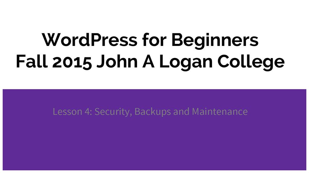 WordPress for Beginners Fall 2015 John A Logan ...