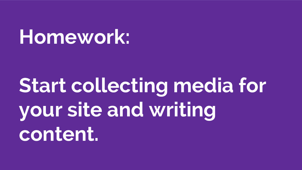Homework: Start collecting media for your site ...