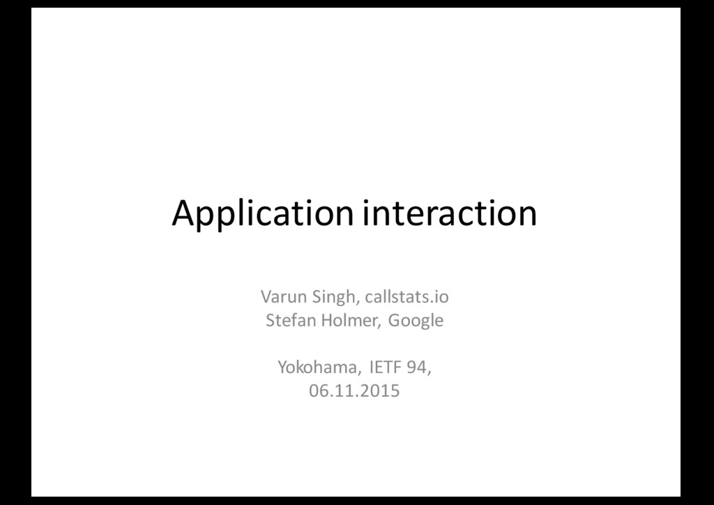 Application interaction Varun Singh, callstats....