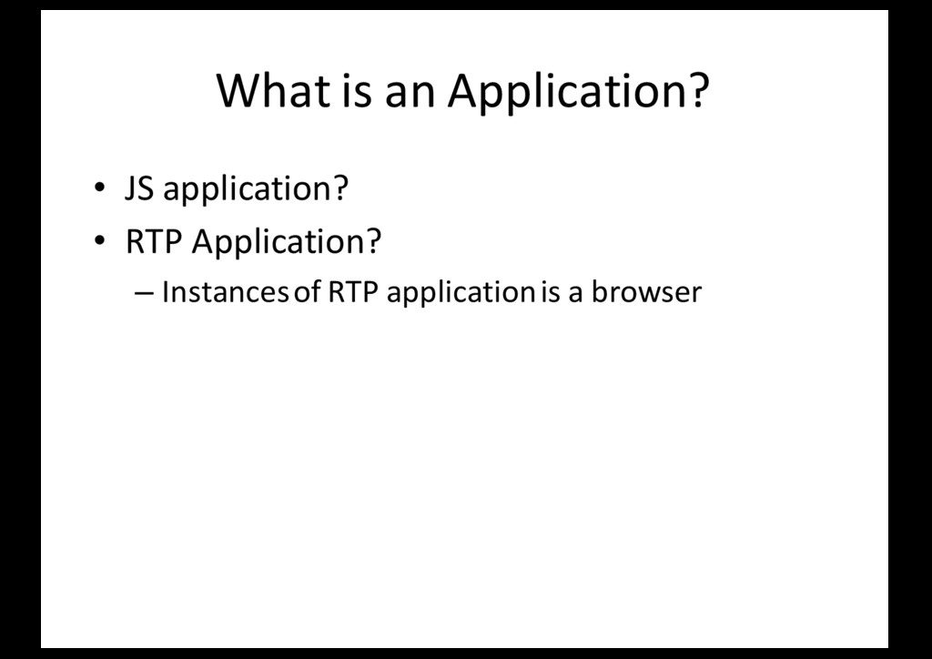 What is an Application? • JS application? • RTP...