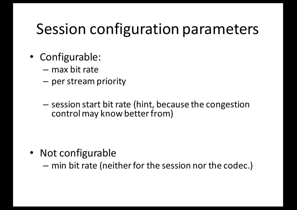 Session configuration parameters • Configurable...