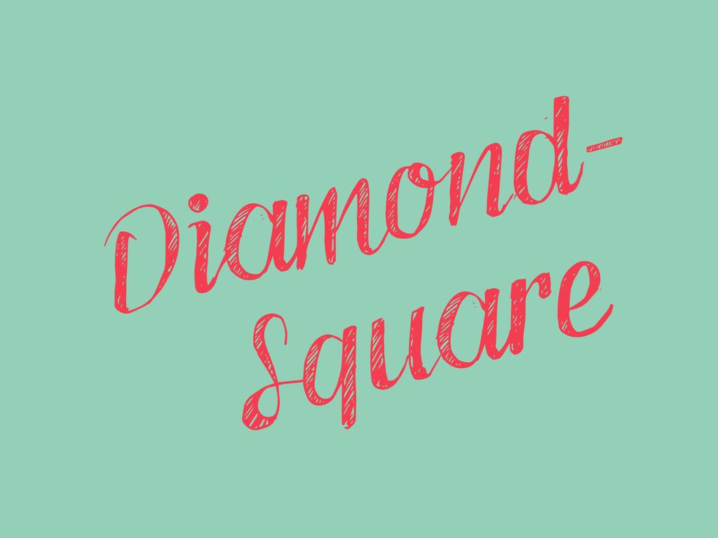 Diamond- Square
