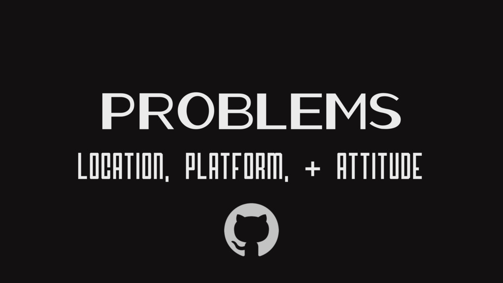Problems Location, Platform, & Attitude