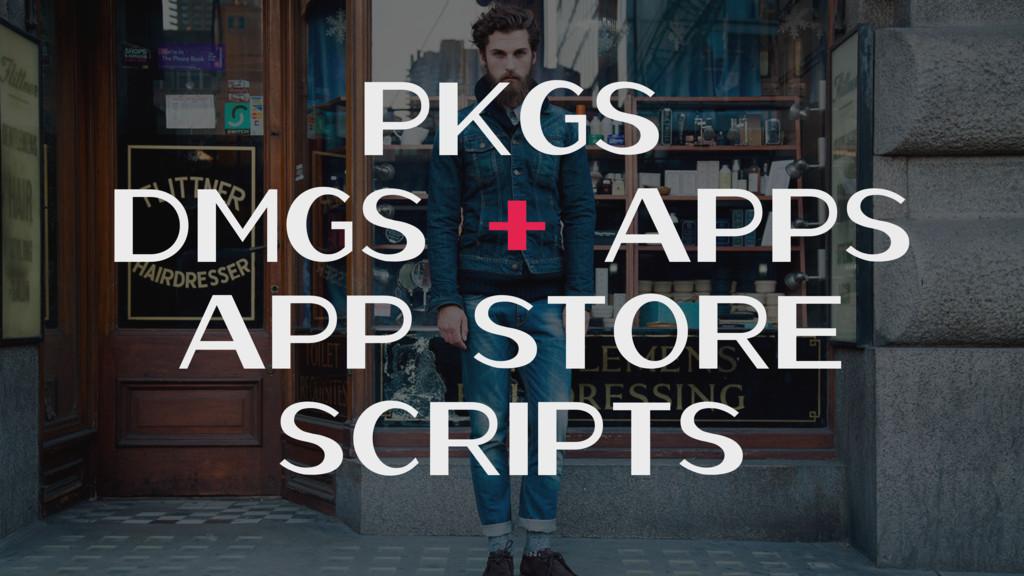 PKGs DMGs + Apps App Store Scripts