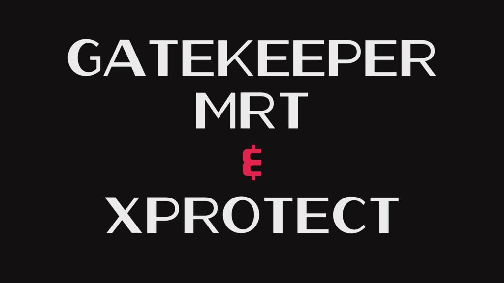 GateKeeper MRT & XProtect