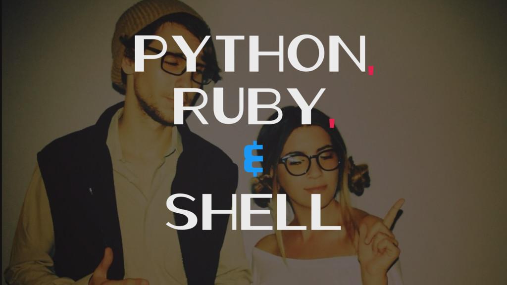 python, ruby, & Shell