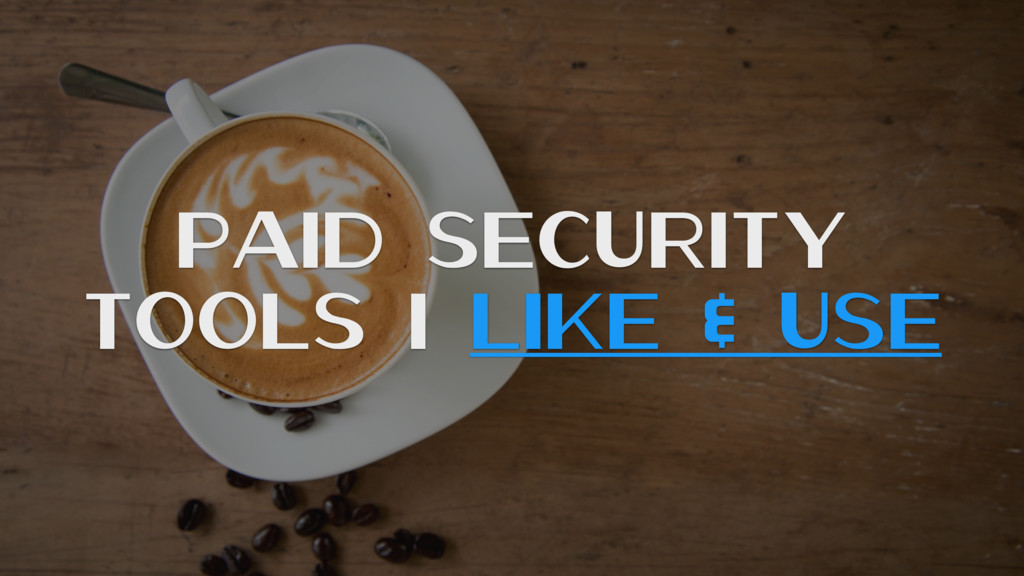 Paid Security Tools I Like & Use