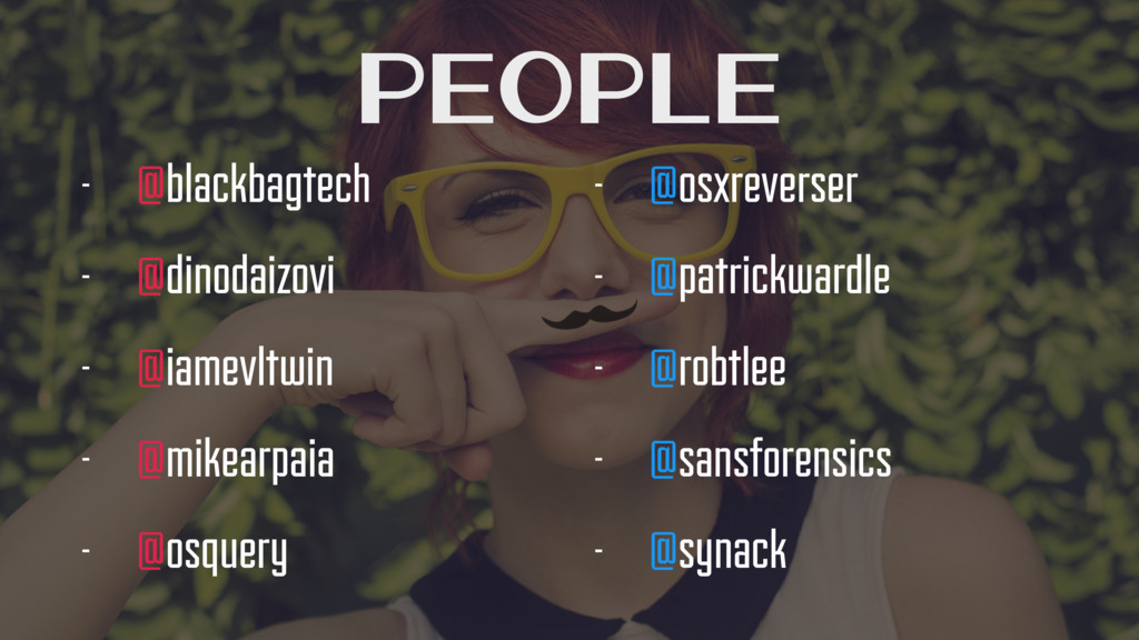 People - @blackbagtech - @dinodaizovi - @iamevl...
