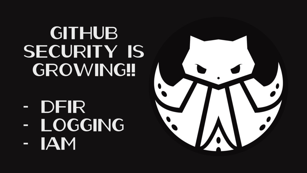 GitHub Security Is Growing!! - DFIR - Logging -...