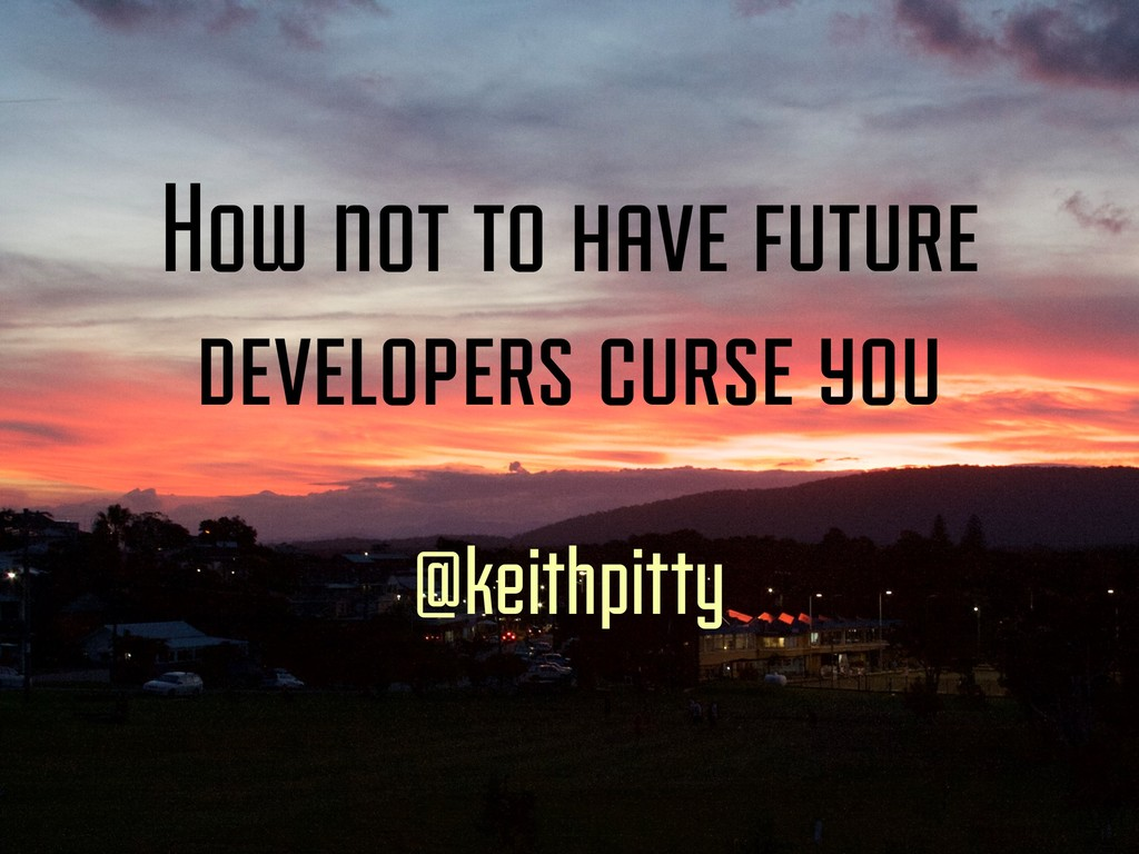 How not to have future developers curse you @ke...