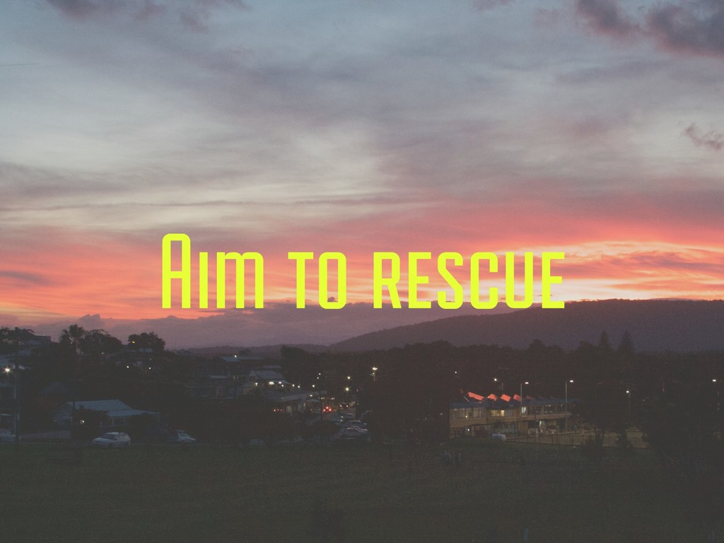 Aim to rescue
