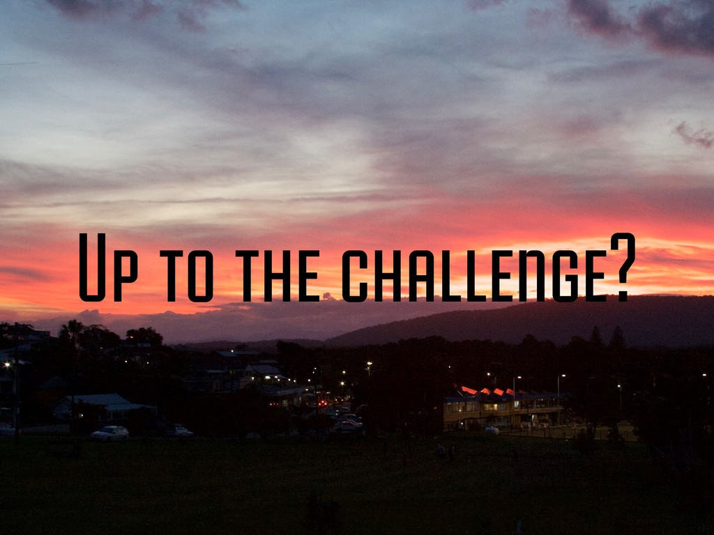 Up to the challenge?
