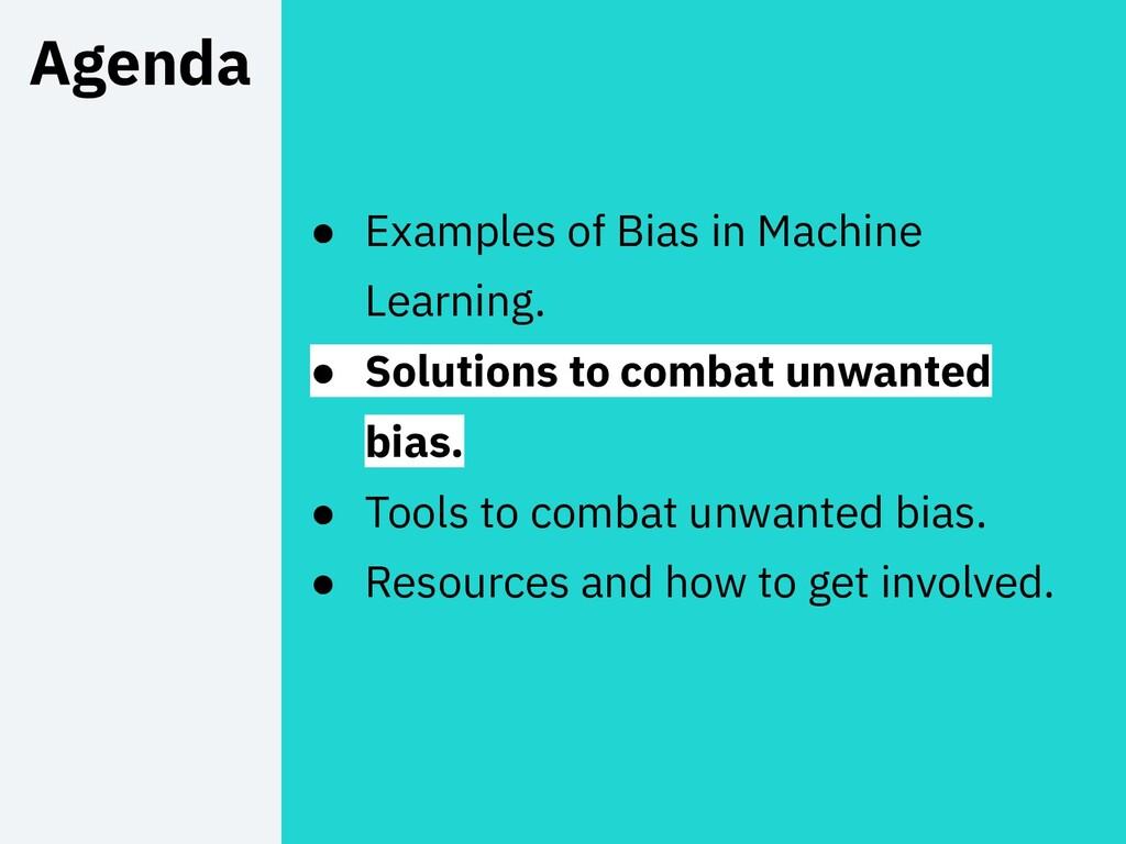 21 Agenda ● Examples of Bias in Machine Learnin...