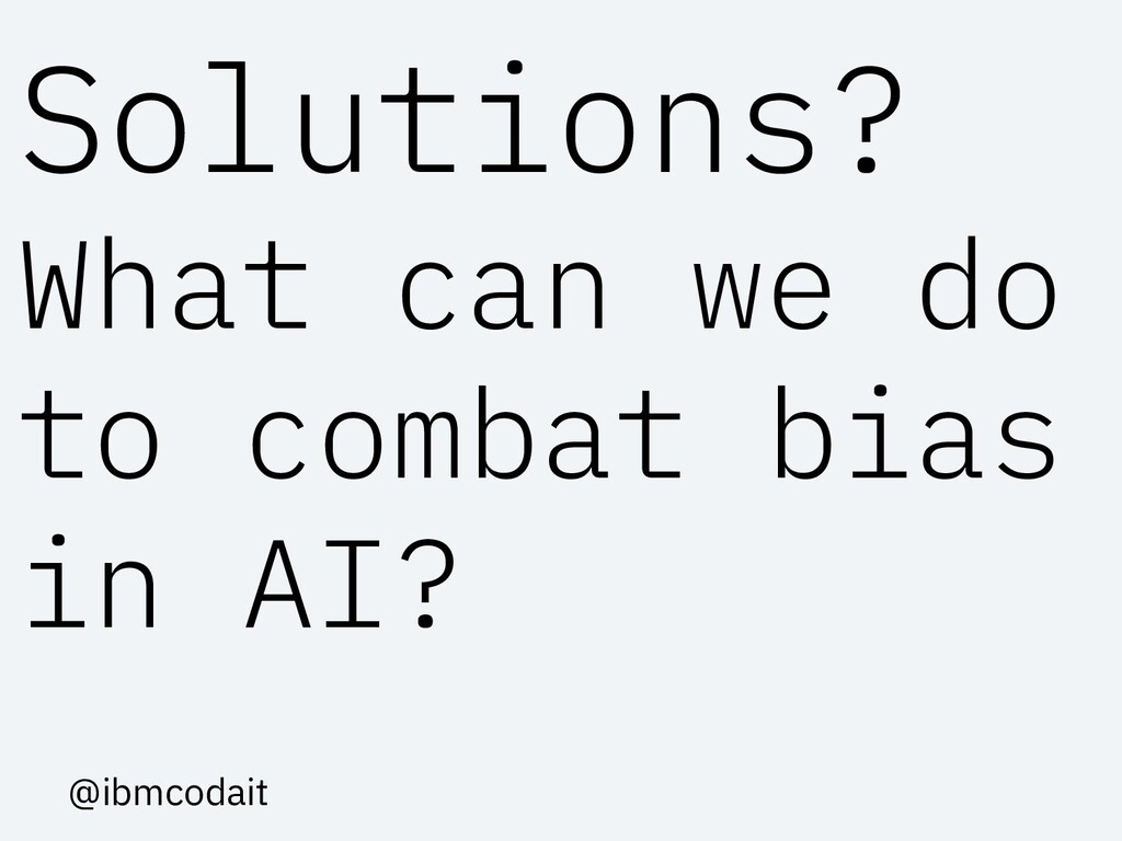 Solutions? What can we do to combat bias in AI?...