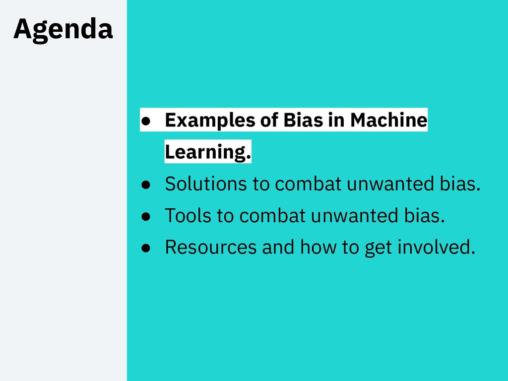 4 Agenda ● Examples of Bias in Machine Learning...