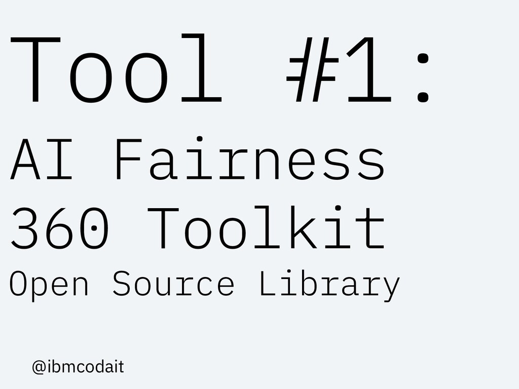 Tool #1: AI Fairness 360 Toolkit Open Source Li...