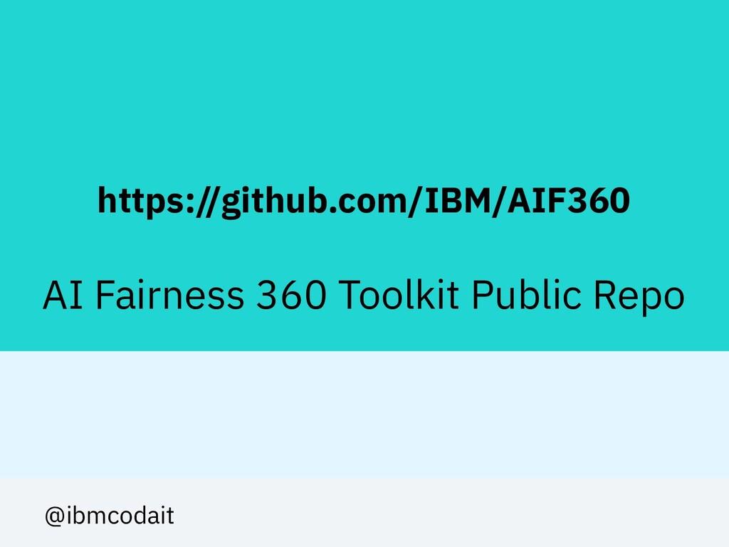 https://github.com/IBM/AIF360 AI Fairness 360 T...