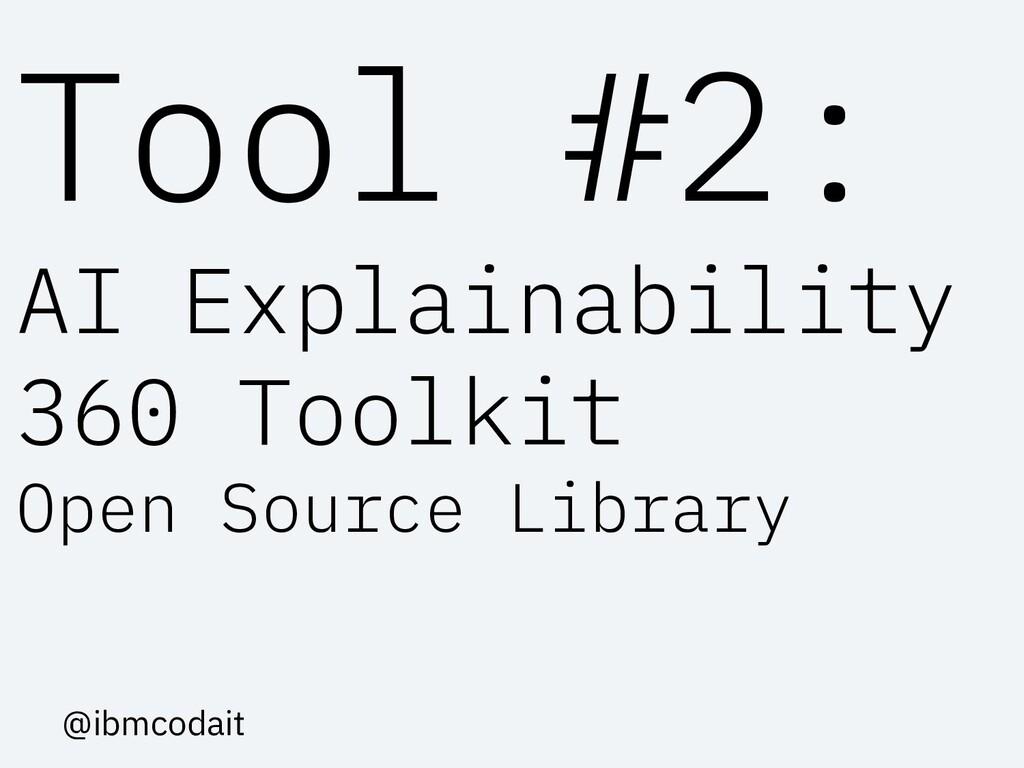 Tool #2: AI Explainability 360 Toolkit Open Sou...