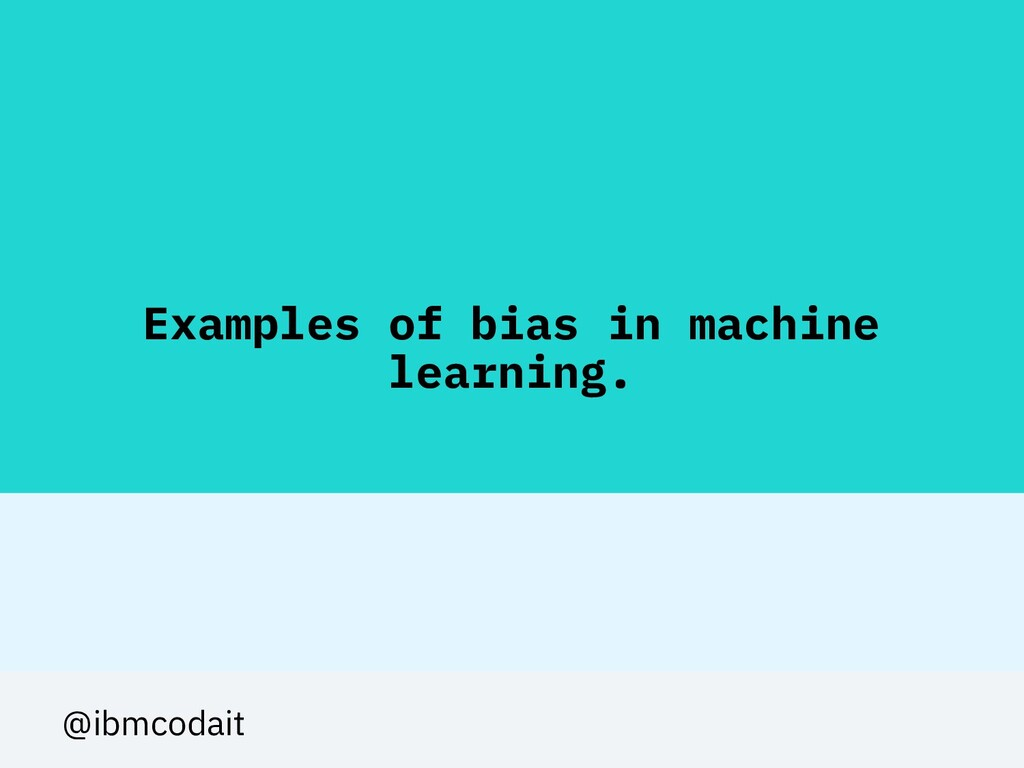 Examples of bias in machine learning. @ibmcodait