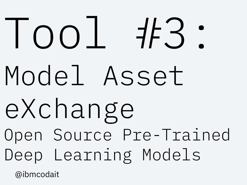 Tool #3: Model Asset eXchange Open Source Pre-T...