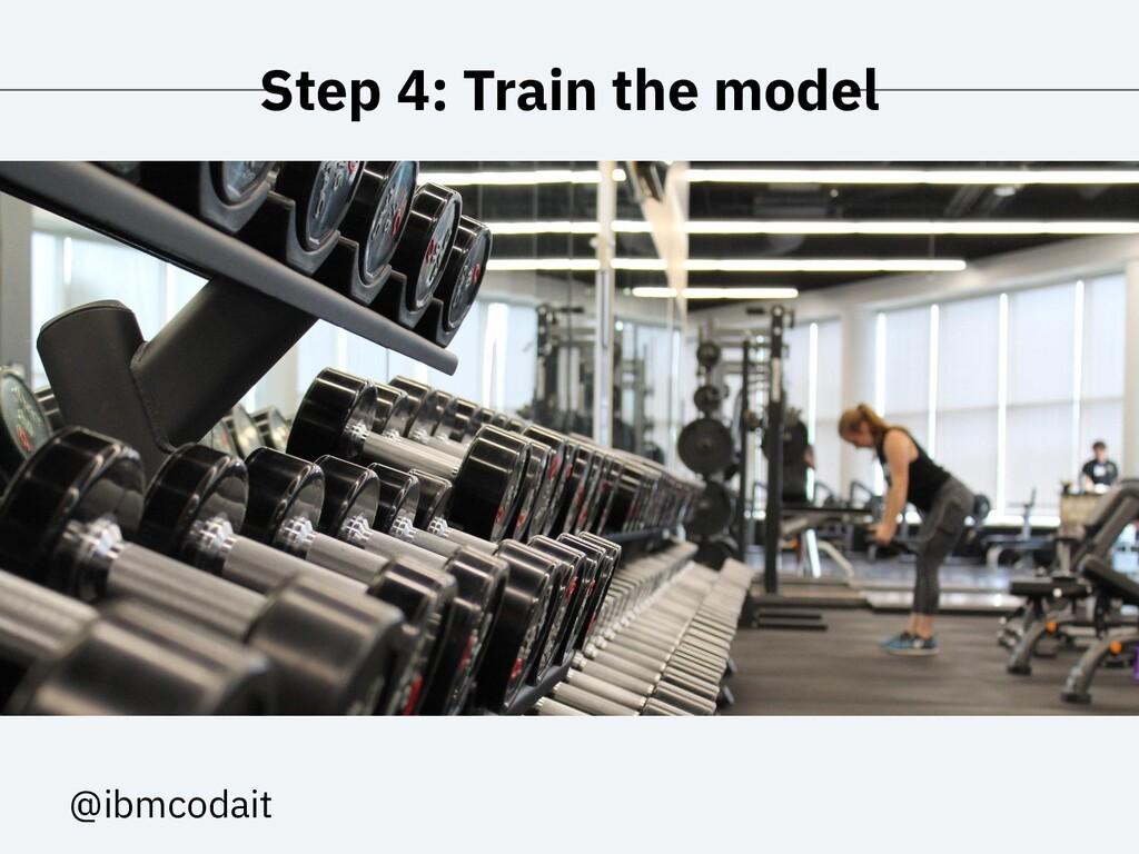 @ibmcodait Step 4: Train the model