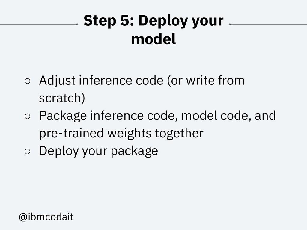 @ibmcodait Step 5: Deploy your model ○ Adjust i...