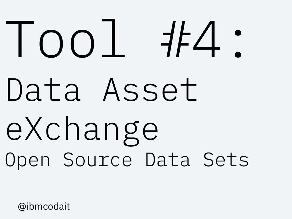 Tool #4: Data Asset eXchange Open Source Data S...