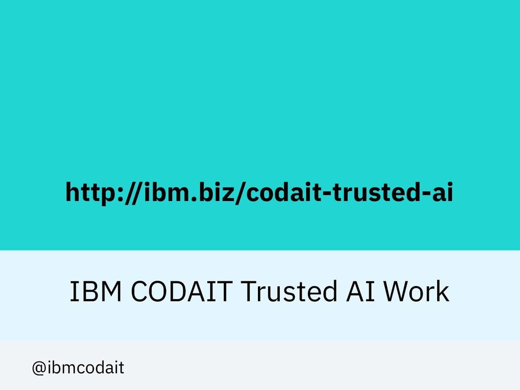 http://ibm.biz/codait-trusted-ai IBM CODAIT Tru...